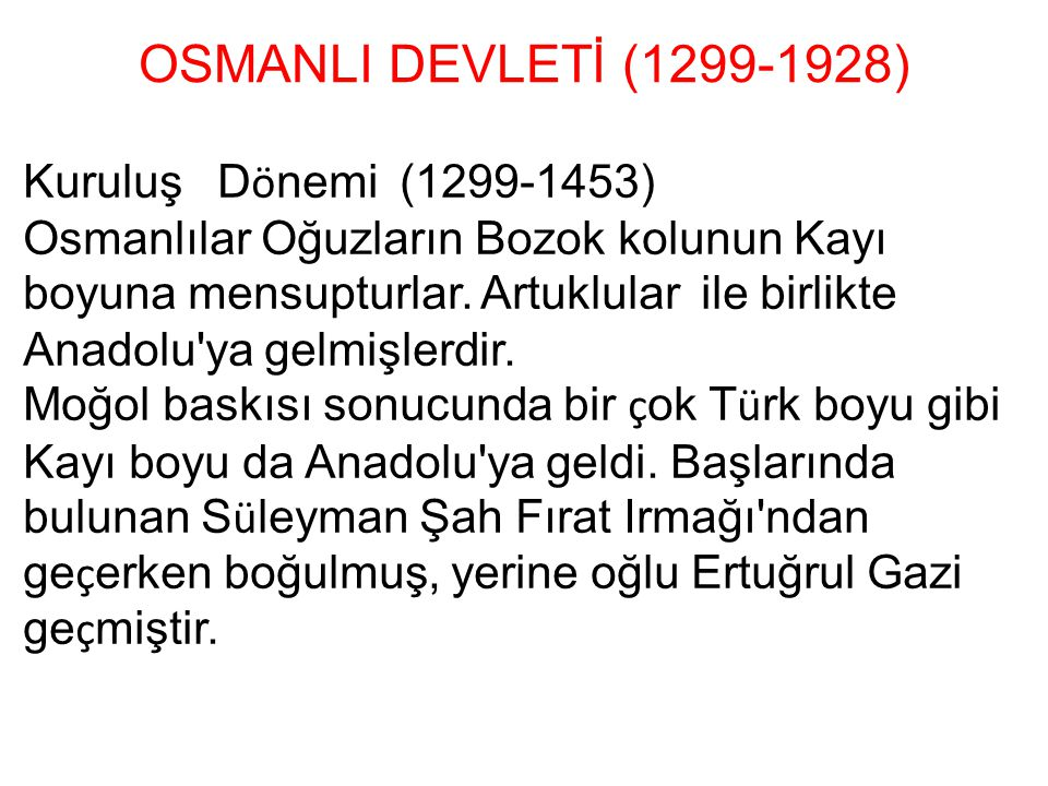 OSMANLI DEVLETİ (1299-1928) Kuruluş Dönemi (1299-1453)