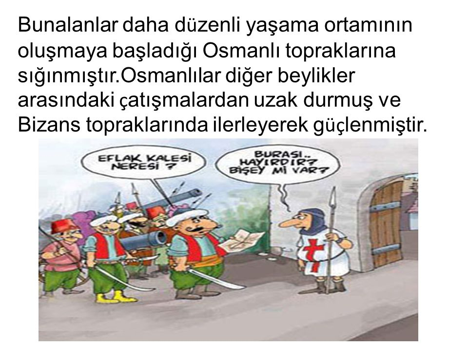 Bunalanlar daha düzenli yaşama ortamının oluşmaya başladığı Osmanlı topraklarına sığınmıştır.Osmanlılar diğer beylikler arasındaki çatışmalardan uzak durmuş ve Bizans topraklarında ilerleyerek güçlenmiştir.