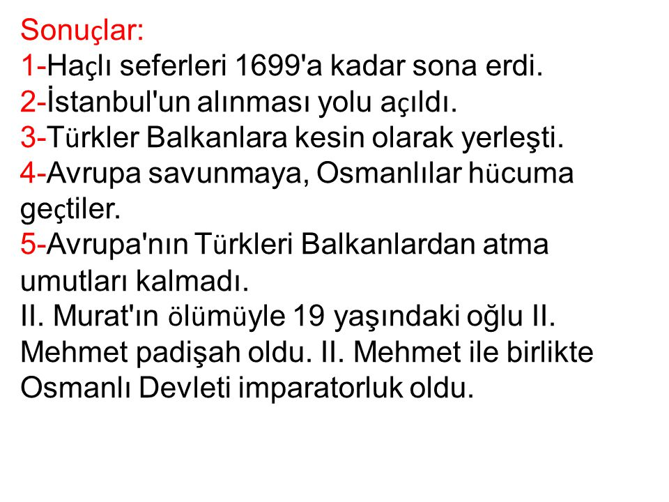 Sonuçlar: 1-Haçlı seferleri 1699 a kadar sona erdi. 2-İstanbul un alınması yolu açıldı. 3-Türkler Balkanlara kesin olarak yerleşti.