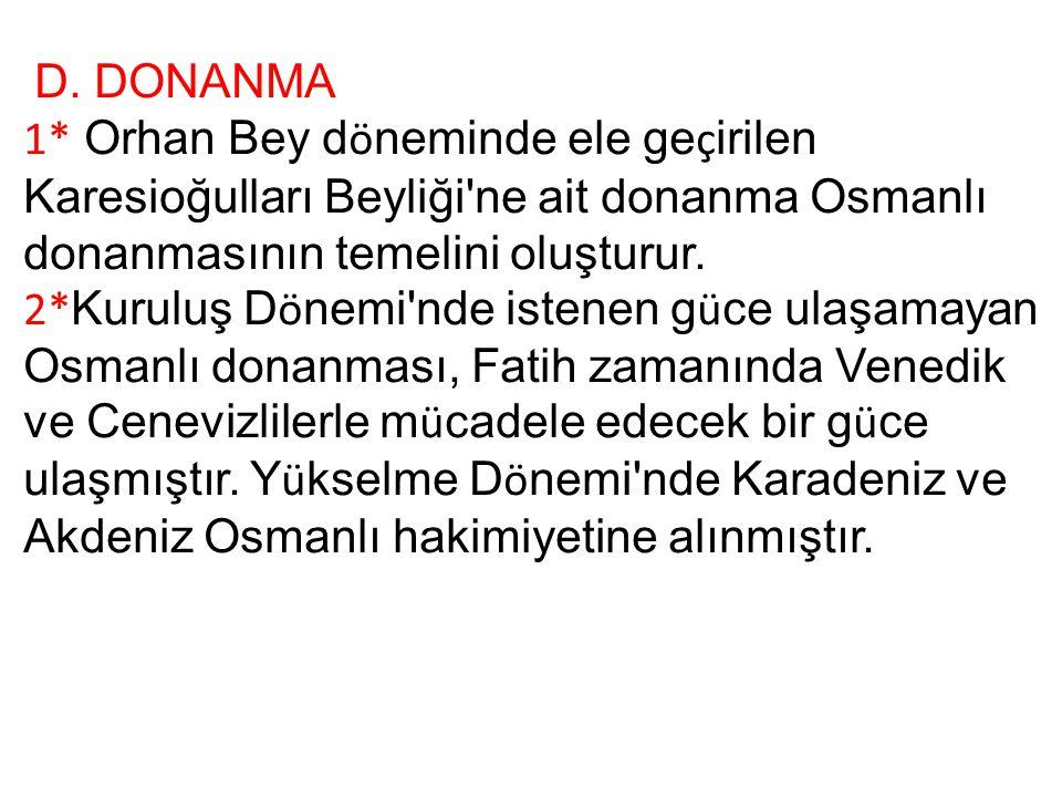D. DONANMA 1* Orhan Bey döneminde ele geçirilen Karesioğulları Beyliği ne ait donanma Osmanlı donanmasının temelini oluşturur.