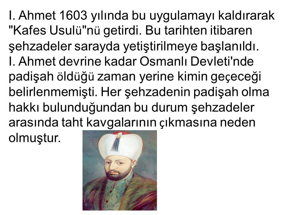 I. Ahmet 1603 yılında bu uygulamayı kaldırarak Kafes Usulü nü getirdi