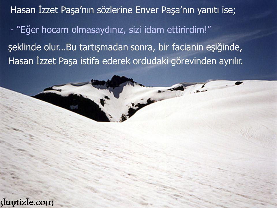 Hasan İzzet Paşa'nın sözlerine Enver Paşa'nın yanıtı ise;