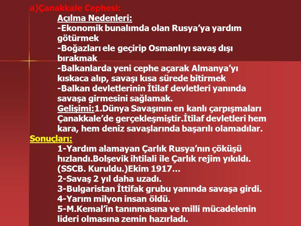 a)Çanakkale Cephesi: Açılma Nedenleri: -Ekonomik bunalımda olan Rusya'ya yardım. götürmek. -Boğazları ele geçirip Osmanlıyı savaş dışı.