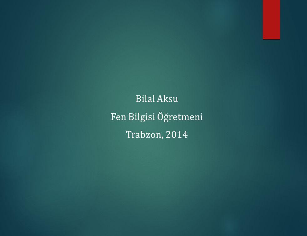 Bilal Aksu Fen Bilgisi Öğretmeni Trabzon, 2014 38