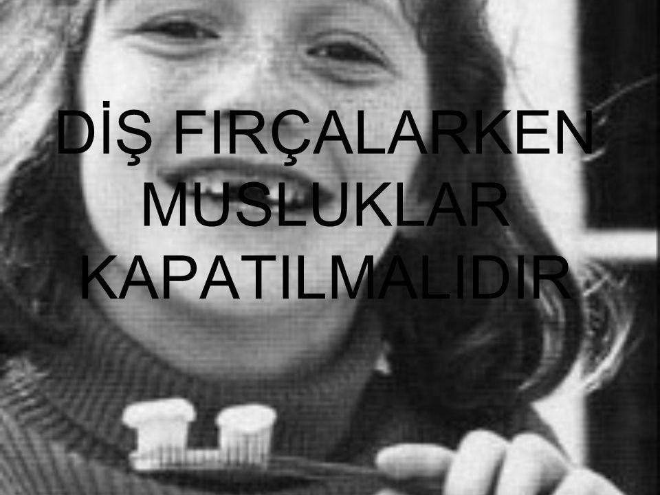 DİŞ FIRÇALARKEN MUSLUKLAR KAPATILMALIDIR