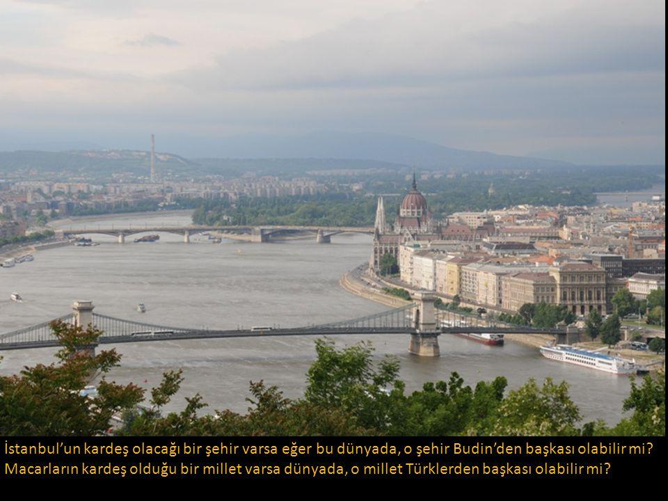 İstanbul'un kardeş olacağı bir şehir varsa eğer bu dünyada, o şehir Budin'den başkası olabilir mi.