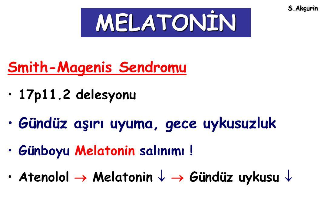 MELATONİN Smith-Magenis Sendromu Gündüz aşırı uyuma, gece uykusuzluk