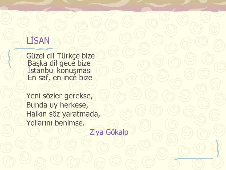 LİSAN Güzel dil Türkçe bize Başka dil gece bize İstanbul konuşması En saf, en ince bize. Yeni sözler gerekse,