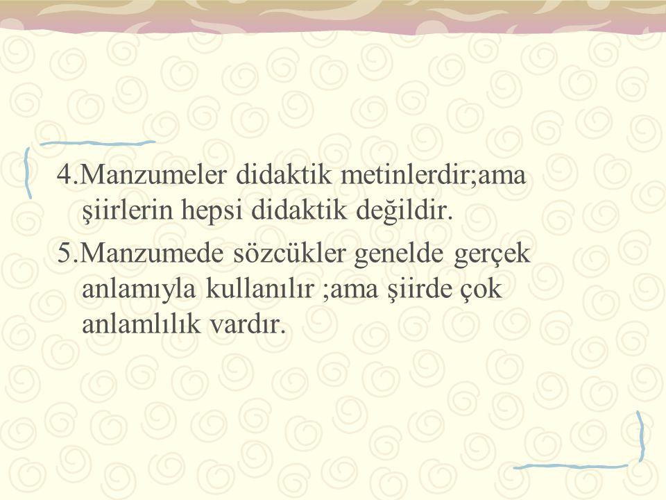 4.Manzumeler didaktik metinlerdir;ama şiirlerin hepsi didaktik değildir.