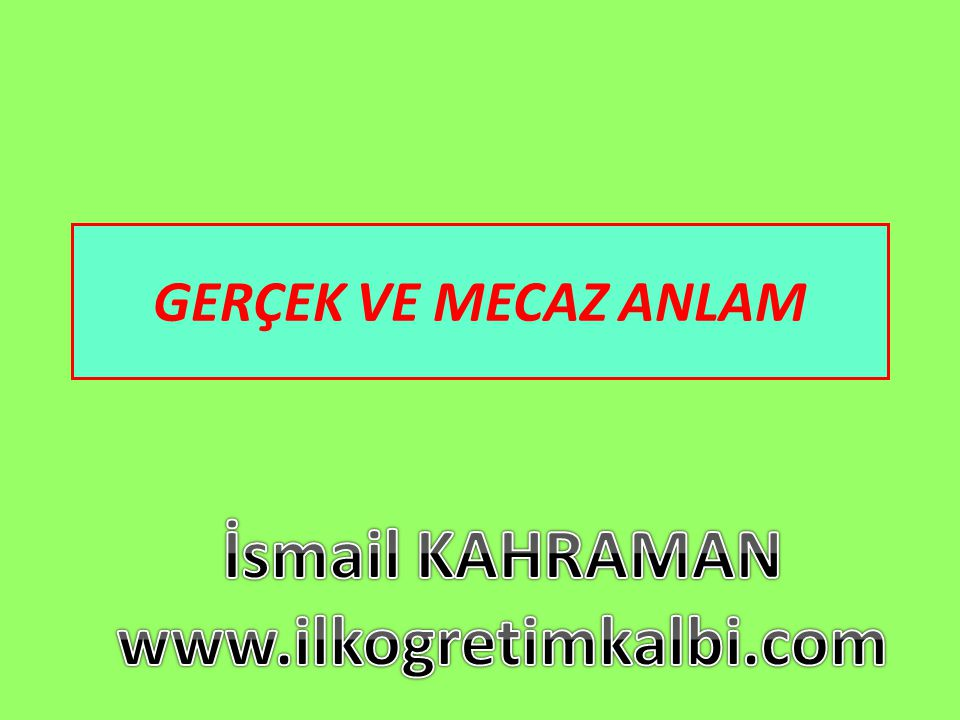 İsmail KAHRAMAN www.ilkogretimkalbi.com