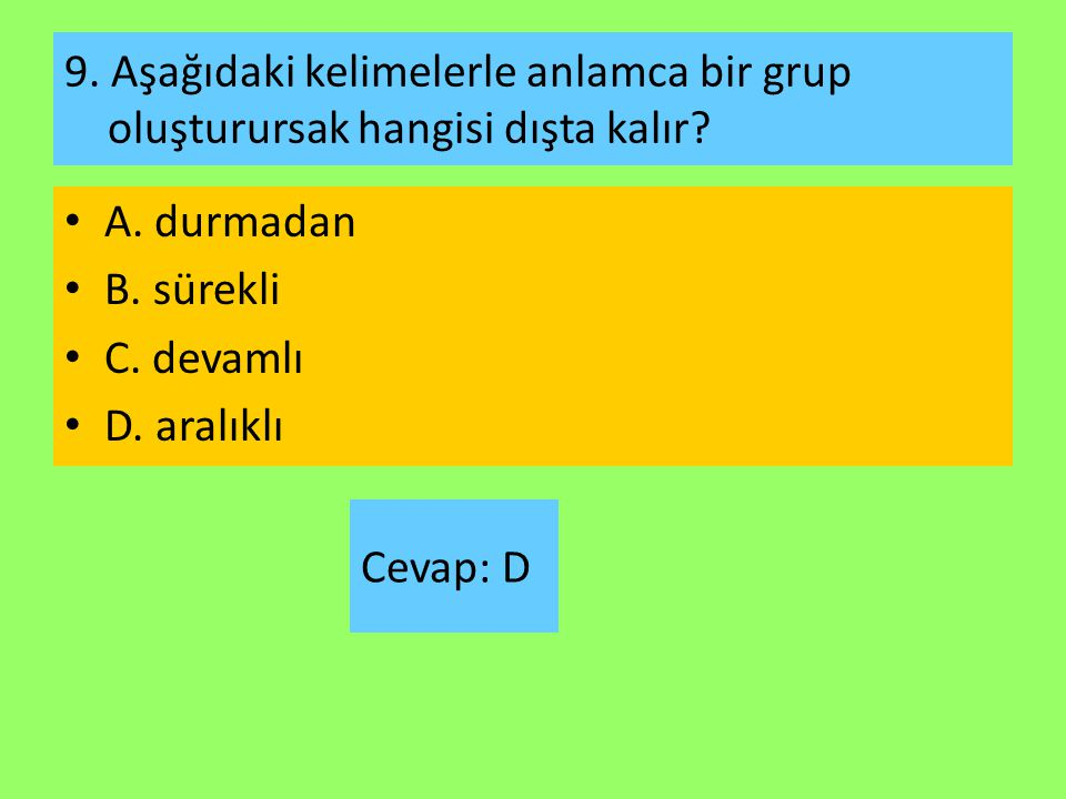 9. Aşağıdaki kelimelerle anlamca bir grup oluşturursak hangisi dışta kalır