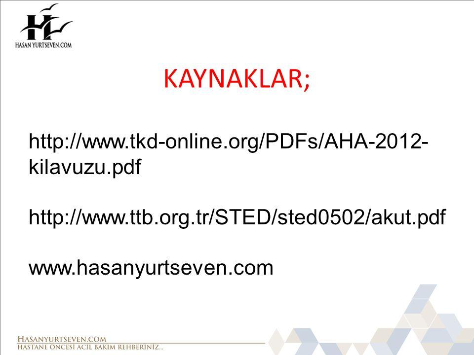 KAYNAKLAR; http://www.tkd-online.org/PDFs/AHA-2012-kilavuzu.pdf