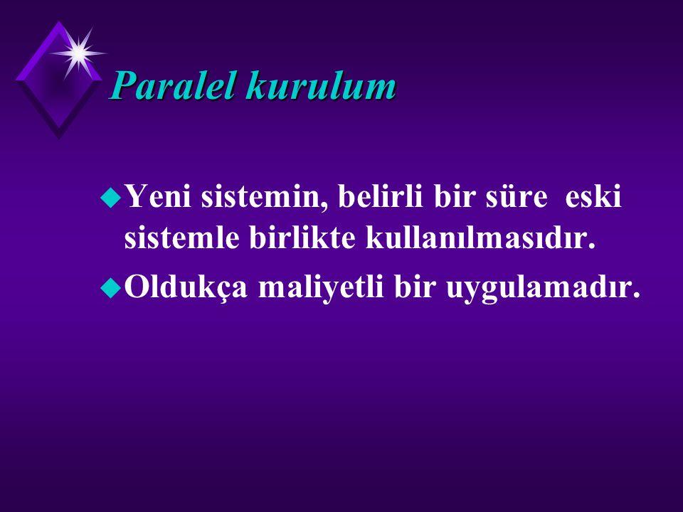 Paralel kurulum Yeni sistemin, belirli bir süre eski sistemle birlikte kullanılmasıdır.