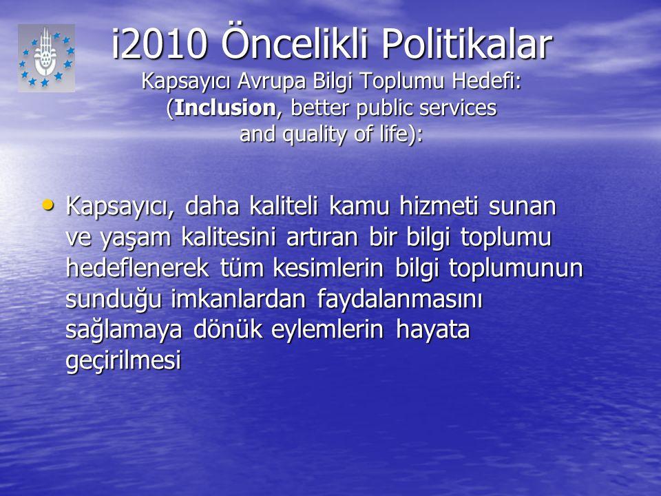 i2010 Öncelikli Politikalar Kapsayıcı Avrupa Bilgi Toplumu Hedefi: (Inclusion, better public services and quality of life):