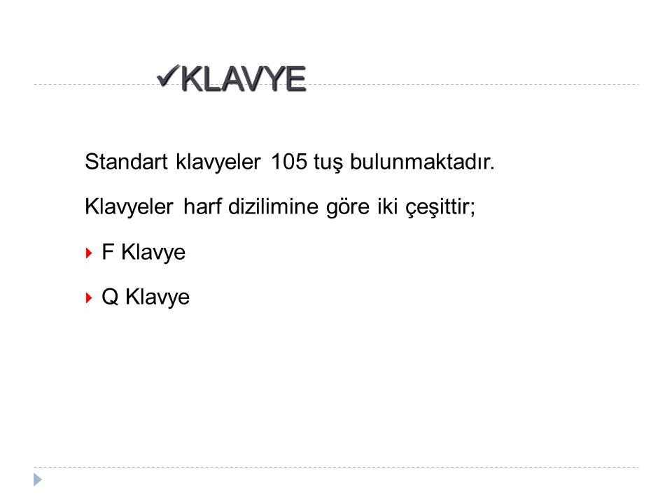 KLAVYE Standart klavyeler 105 tuş bulunmaktadır.