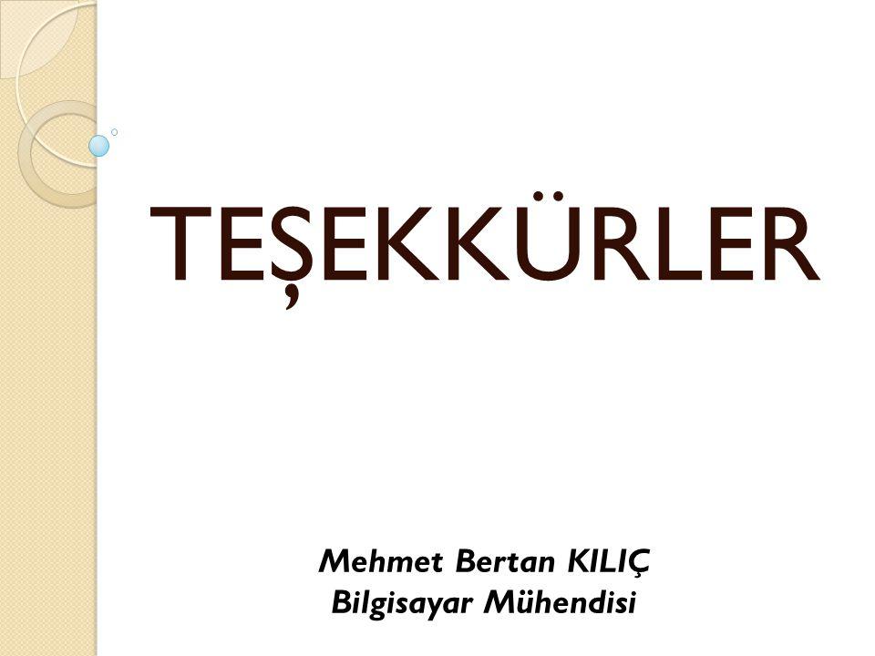 TEŞEKKÜRLER Mehmet Bertan KILIÇ Bilgisayar Mühendisi
