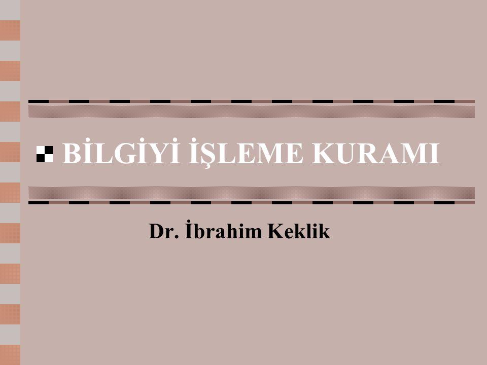 BİLGİYİ İŞLEME KURAMI Dr. İbrahim Keklik