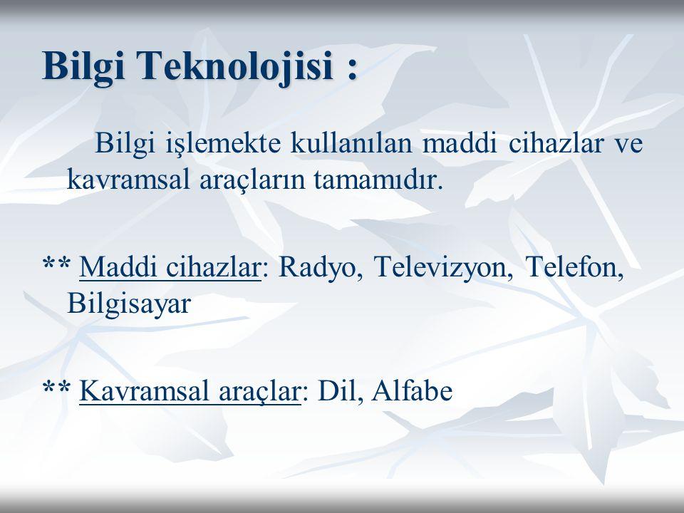 Bilgi Teknolojisi : Bilgi işlemekte kullanılan maddi cihazlar ve kavramsal araçların tamamıdır.