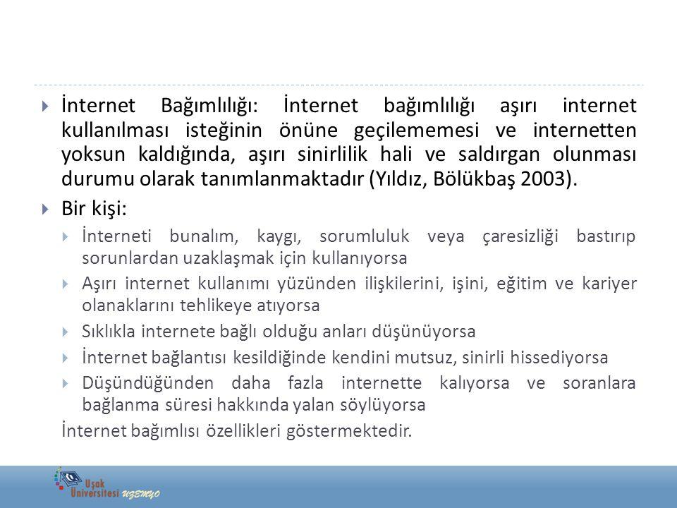 İnternet Bağımlılığı: İnternet bağımlılığı aşırı internet kullanılması isteğinin önüne geçilememesi ve internetten yoksun kaldığında, aşırı sinirlilik hali ve saldırgan olunması durumu olarak tanımlanmaktadır (Yıldız, Bölükbaş 2003).