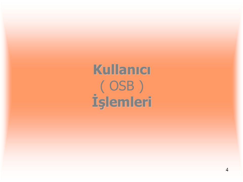 Kullanıcı ( OSB ) İşlemleri