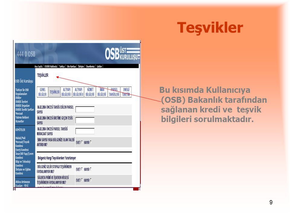 Teşvikler Bu kısımda Kullanıcıya (OSB) Bakanlık tarafından sağlanan kredi ve teşvik bilgileri sorulmaktadır.