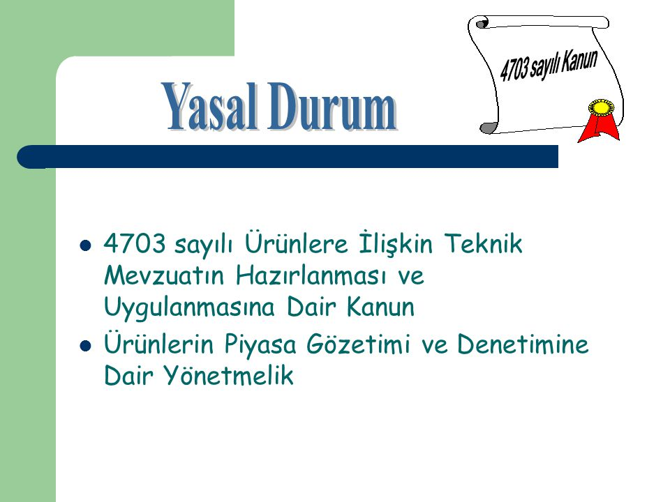 4703 sayılı Kanun Yasal Durum. 4703 sayılı Ürünlere İlişkin Teknik Mevzuatın Hazırlanması ve Uygulanmasına Dair Kanun.