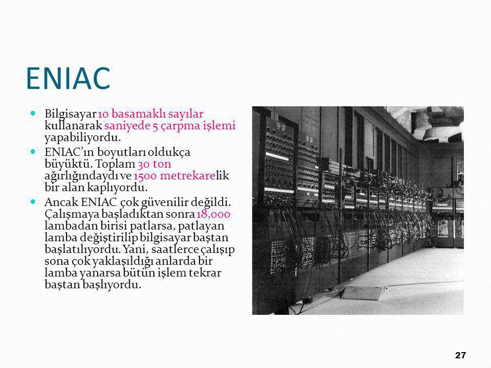 ENIAC Bilgisayar 10 basamaklı sayılar kullanarak saniyede 5 çarpma işlemi yapabiliyordu.