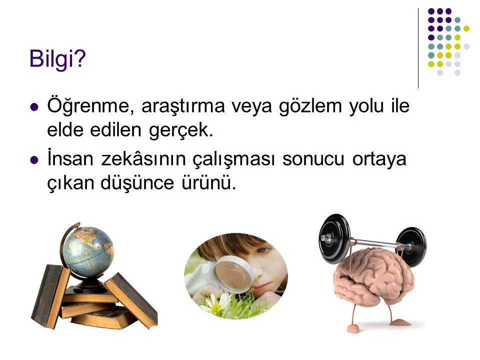 Bilgi Öğrenme, araştırma veya gözlem yolu ile elde edilen gerçek.