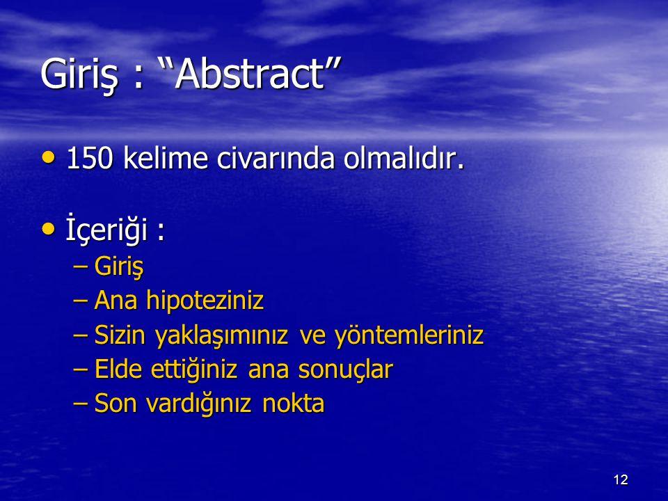 Giriş : Abstract 150 kelime civarında olmalıdır. İçeriği : Giriş