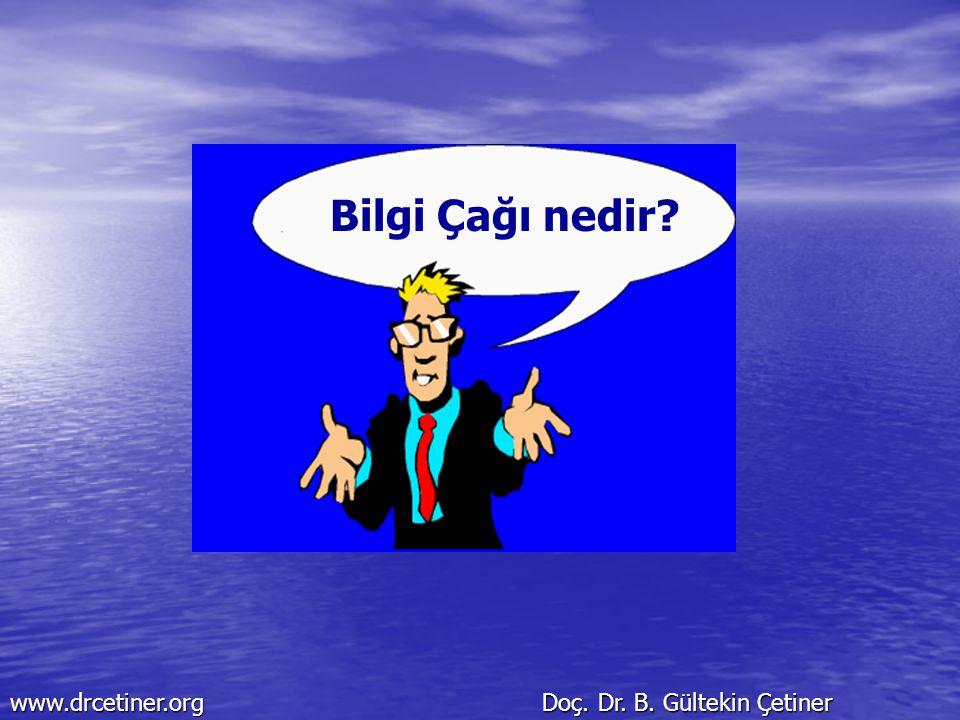 Bilgi Çağı nedir www.drcetiner.org Doç. Dr. B. Gültekin Çetiner