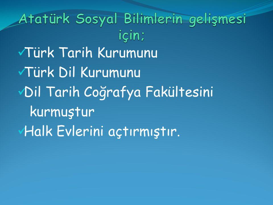 Atatürk Sosyal Bilimlerin gelişmesi için;