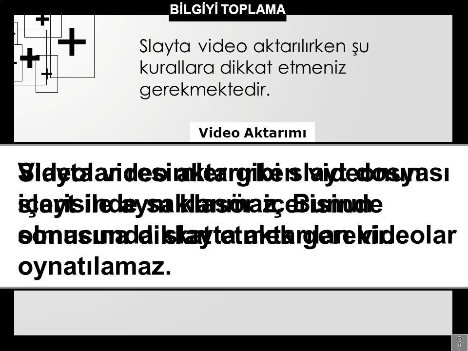 + BİLGİYİ TOPLAMA. Slayta video aktarılırken şu kurallara dikkat etmeniz gerekmektedir. Video Aktarımı.