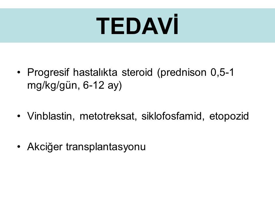 TEDAVİ Progresif hastalıkta steroid (prednison 0,5-1 mg/kg/gün, 6-12 ay) Vinblastin, metotreksat, siklofosfamid, etopozid.