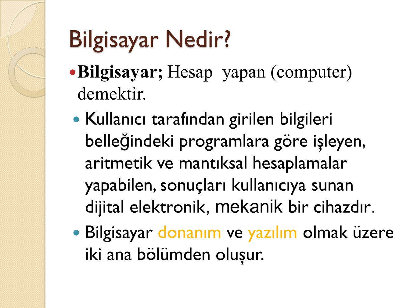 Bilgisayar Nedir Bilgisayar; Hesap yapan (computer) demektir.
