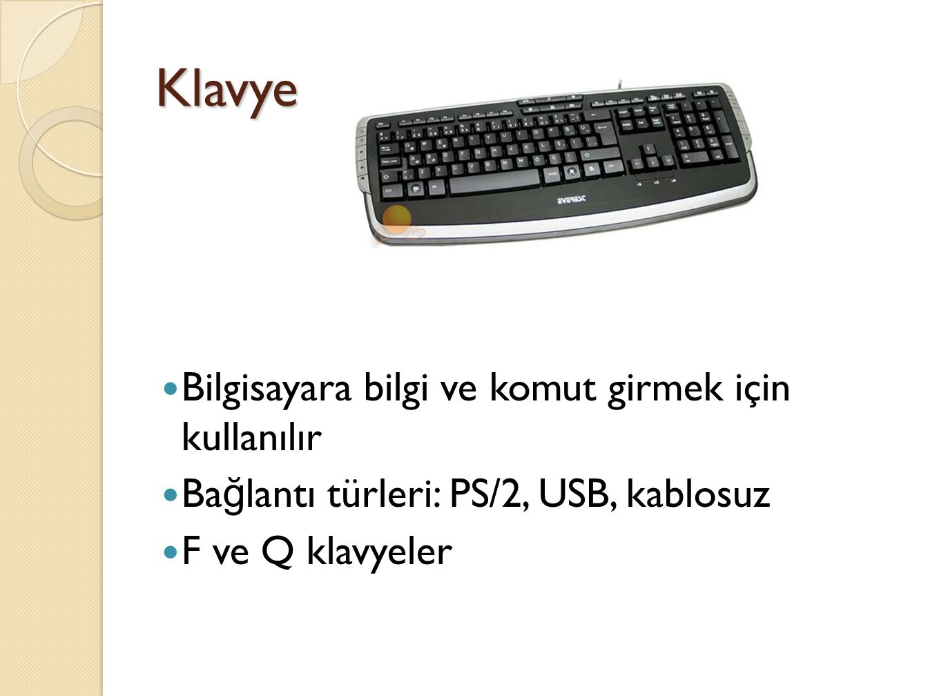 Klavye Bilgisayara bilgi ve komut girmek için kullanılır