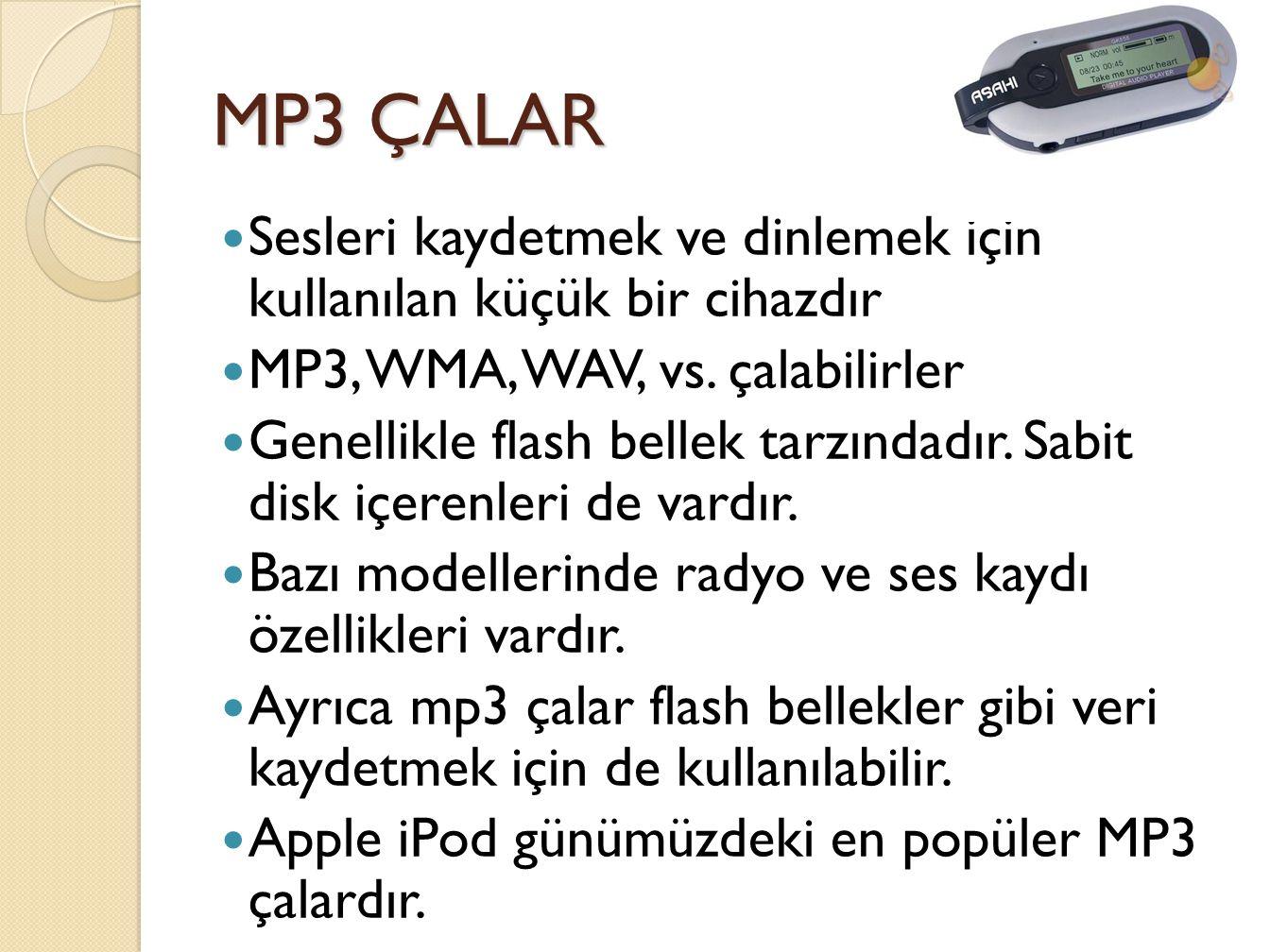 MP3 ÇALAR Sesleri kaydetmek ve dinlemek için kullanılan küçük bir cihazdır. MP3, WMA, WAV, vs. çalabilirler.