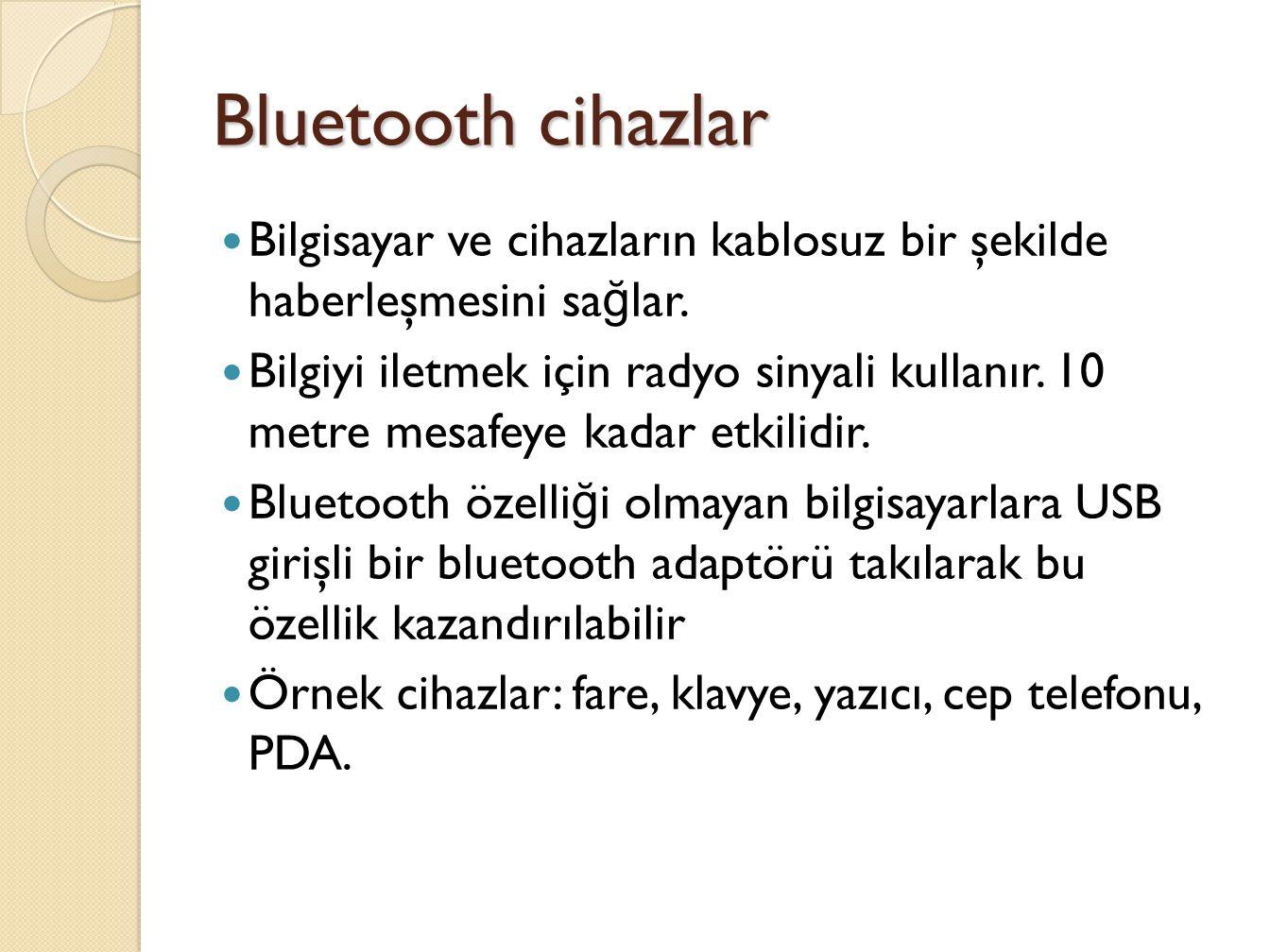 Bluetooth cihazlar Bilgisayar ve cihazların kablosuz bir şekilde haberleşmesini sağlar.