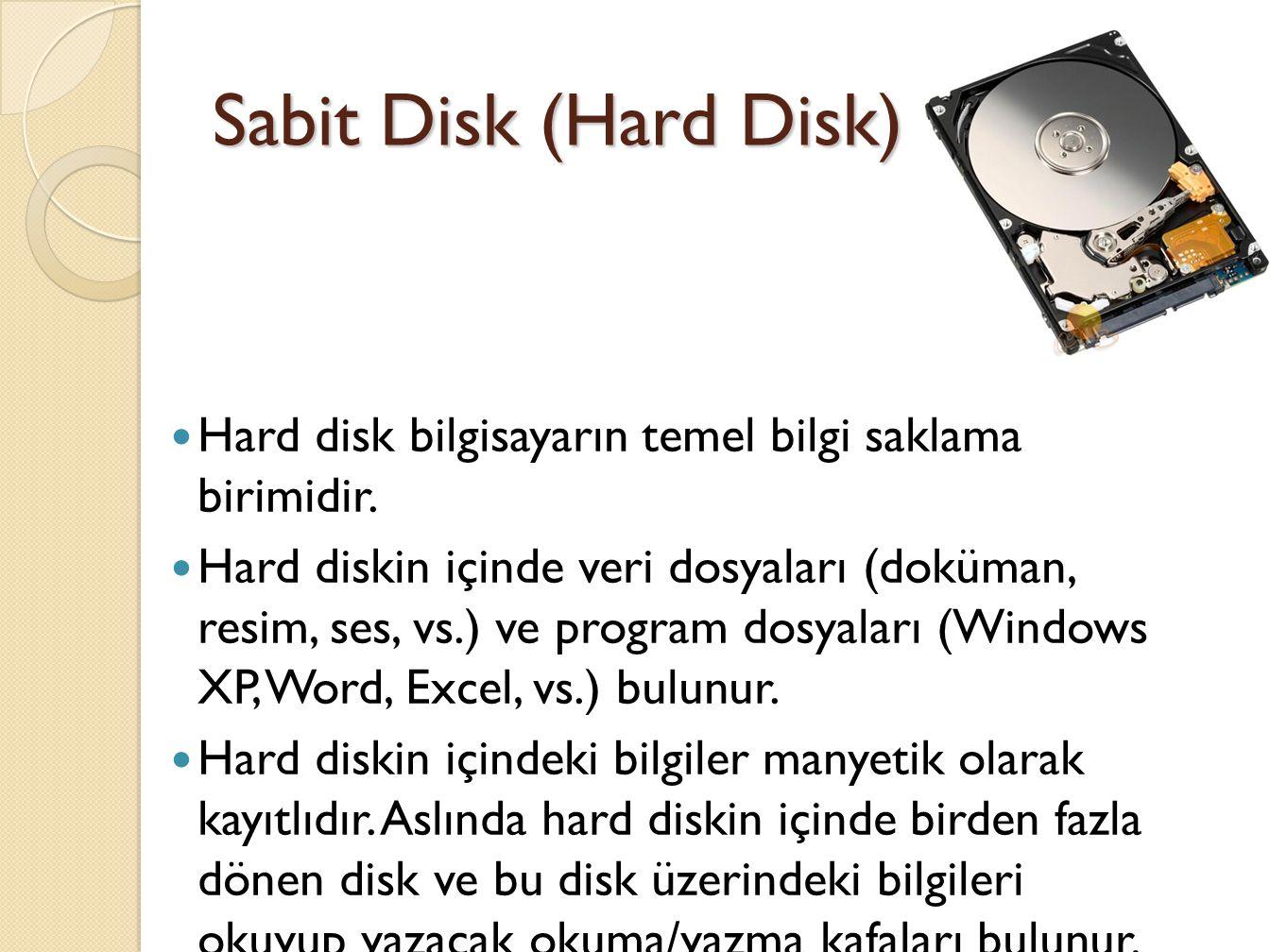 Sabit Disk (Hard Disk) Hard disk bilgisayarın temel bilgi saklama birimidir.
