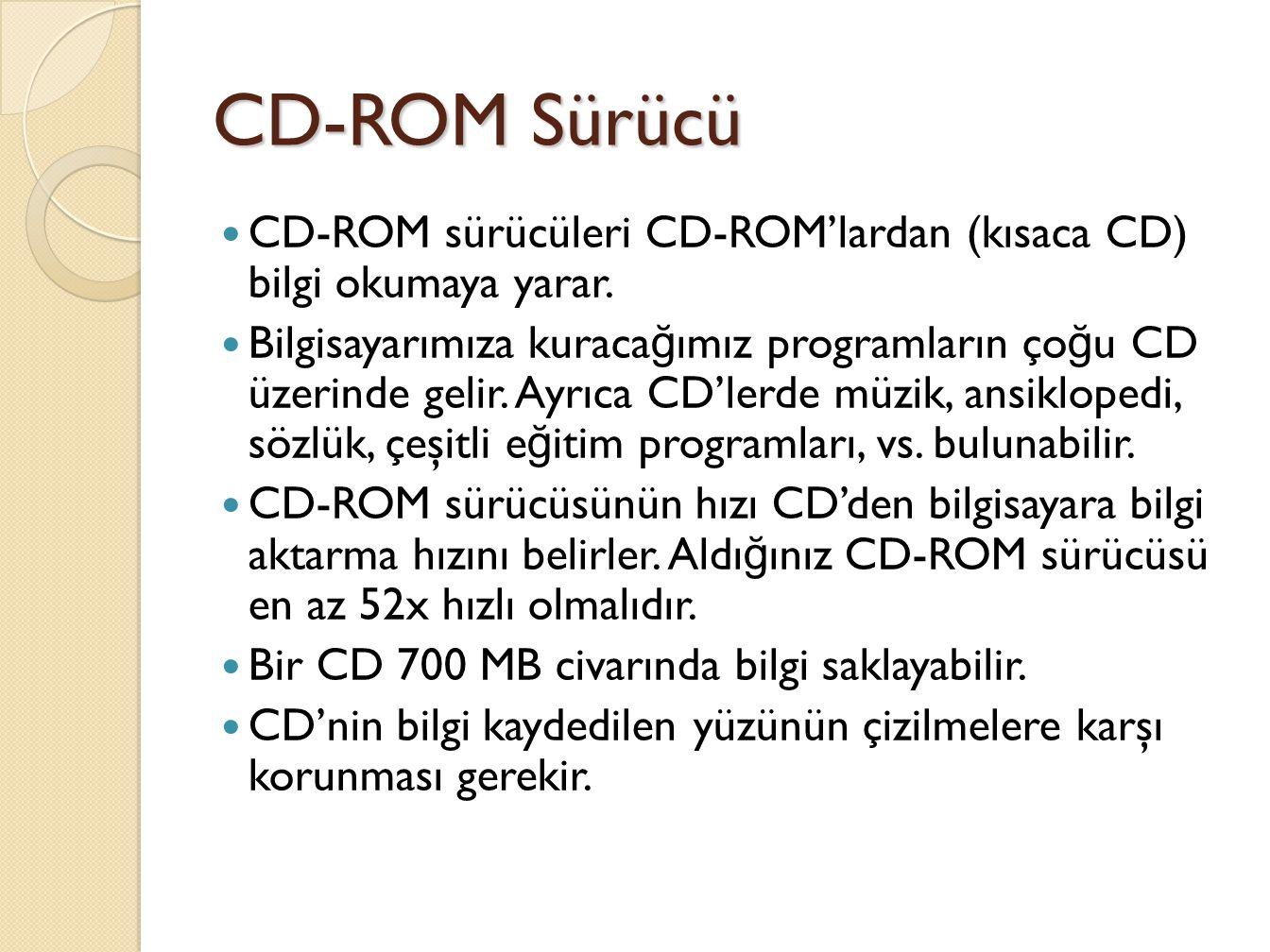 CD-ROM Sürücü CD-ROM sürücüleri CD-ROM'lardan (kısaca CD) bilgi okumaya yarar.