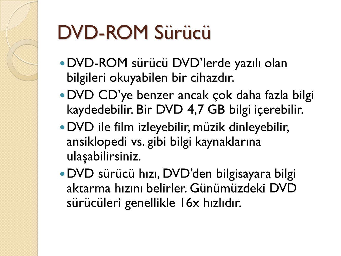 DVD-ROM Sürücü DVD-ROM sürücü DVD'lerde yazılı olan bilgileri okuyabilen bir cihazdır.