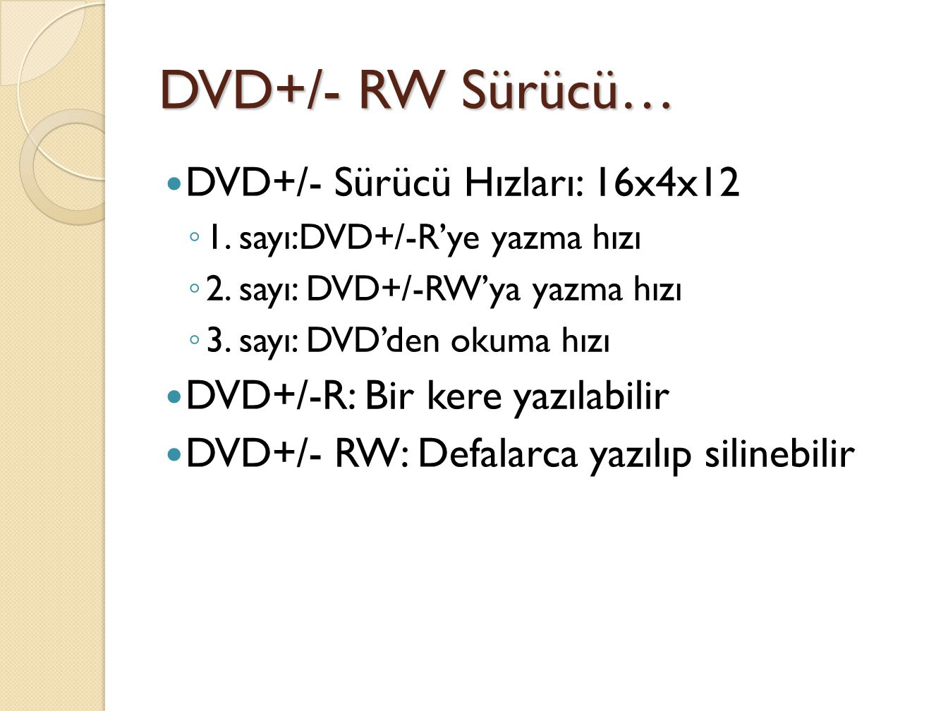 DVD+/- RW Sürücü… DVD+/- Sürücü Hızları: 16x4x12