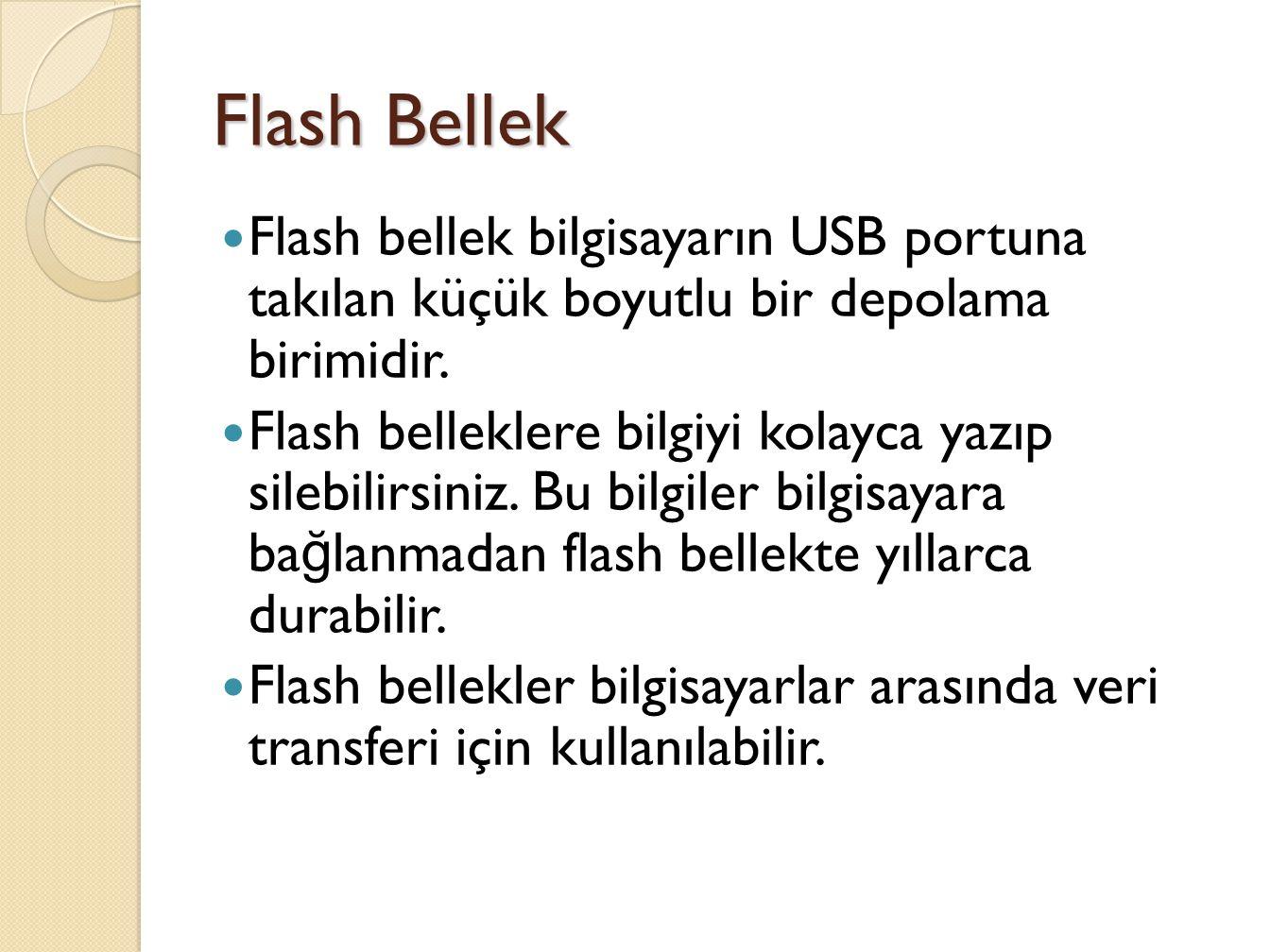 Flash Bellek Flash bellek bilgisayarın USB portuna takılan küçük boyutlu bir depolama birimidir.