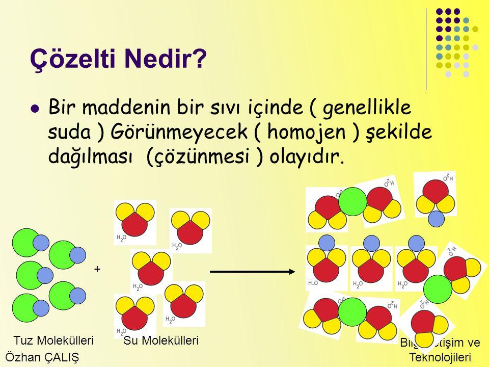 Çözelti Nedir Bir maddenin bir sıvı içinde ( genellikle suda ) Görünmeyecek ( homojen ) şekilde dağılması (çözünmesi ) olayıdır.