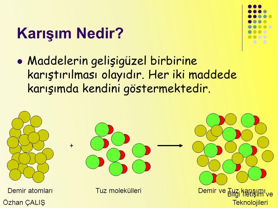 Karışım Nedir Maddelerin gelişigüzel birbirine karıştırılması olayıdır. Her iki maddede karışımda kendini göstermektedir.