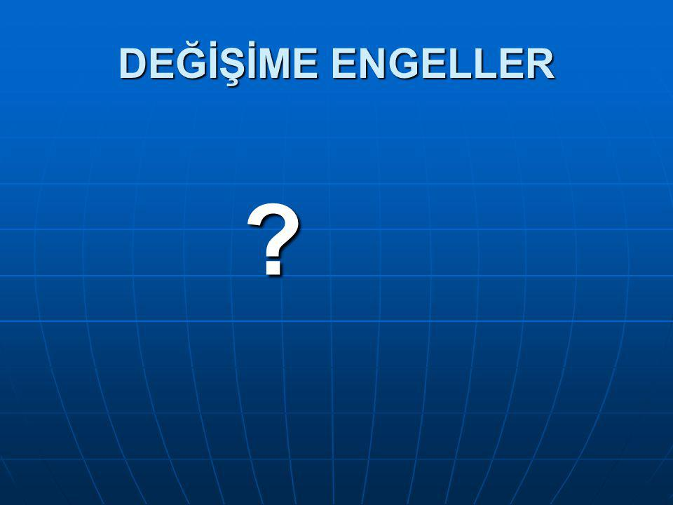 DEĞİŞİME ENGELLER