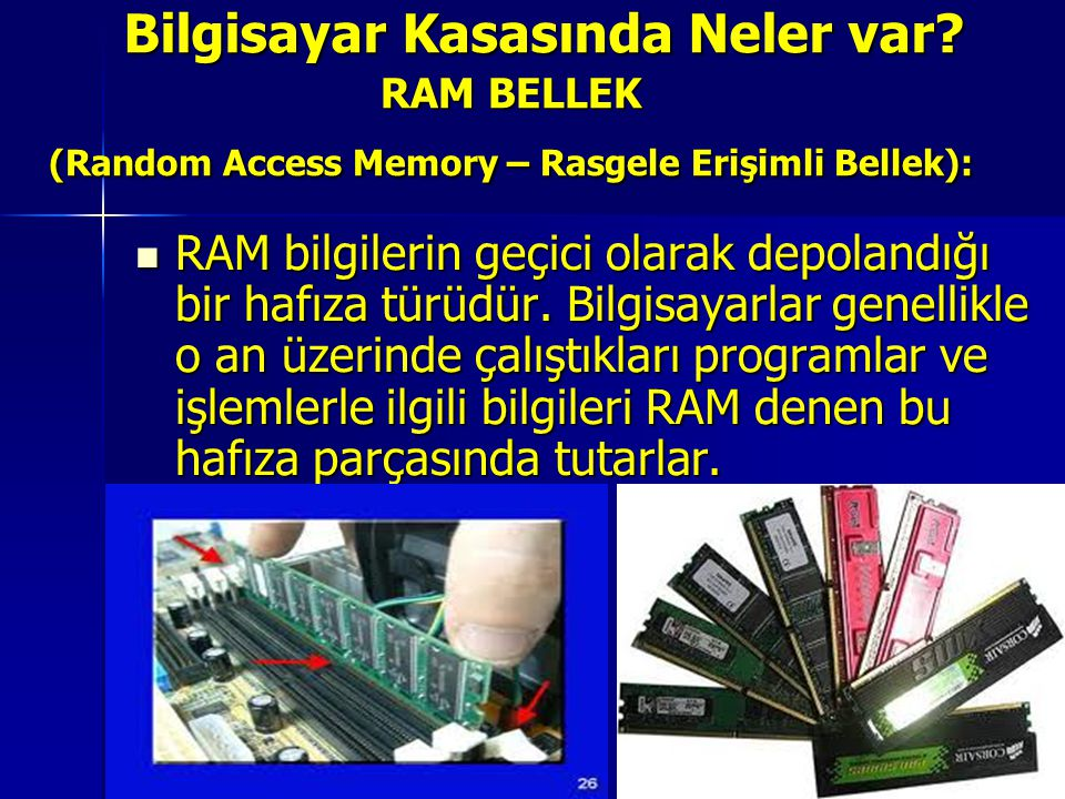 RAM BELLEK (Random Access Memory – Rasgele Erişimli Bellek):