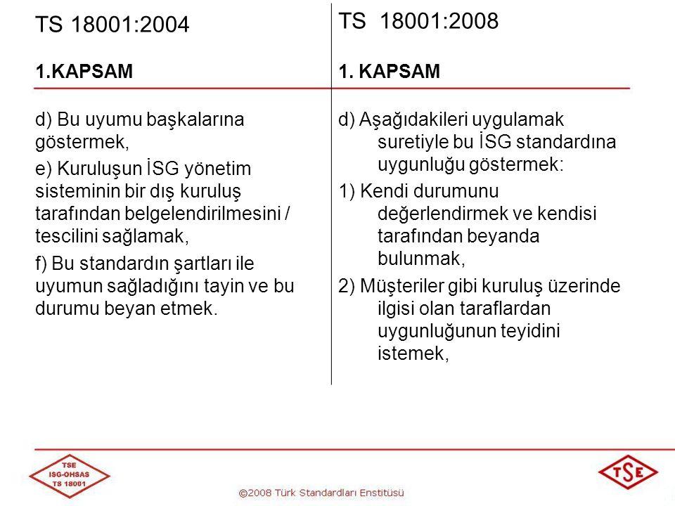 TS 18001:2004 TS 18001:2008. 1.KAPSAM. 1. KAPSAM. d) Bu uyumu başkalarına göstermek,