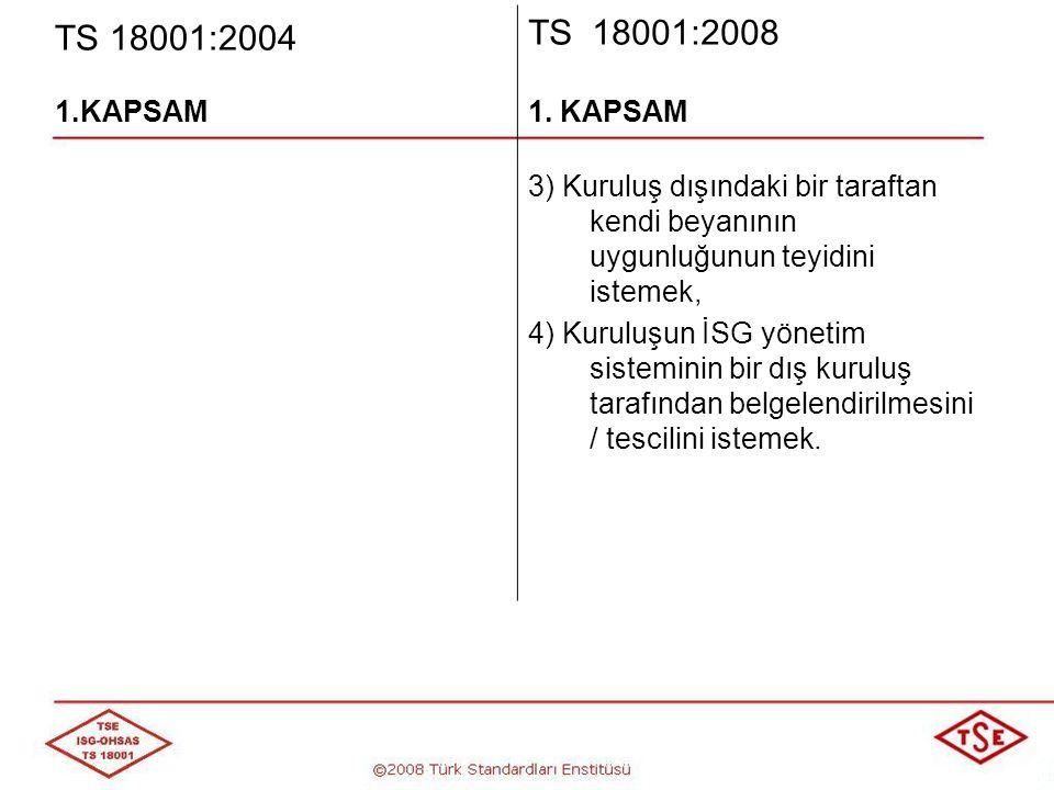 TS 18001:2004 TS 18001:2008. 1.KAPSAM. 1. KAPSAM. 3) Kuruluş dışındaki bir taraftan kendi beyanının uygunluğunun teyidini istemek,