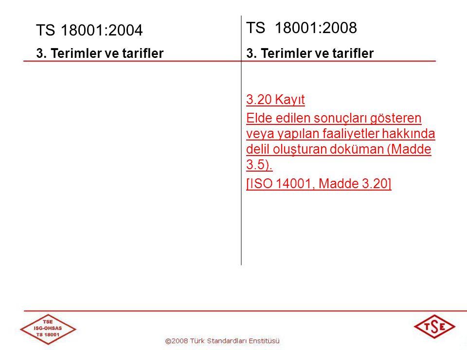 TS 18001:2004 TS 18001:2008 3. Terimler ve tarifler 3.20 Kayıt