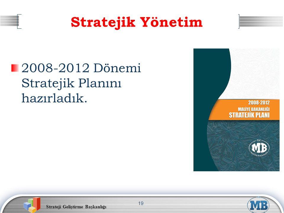 Stratejik Yönetim 2008-2012 Dönemi Stratejik Planını hazırladık.